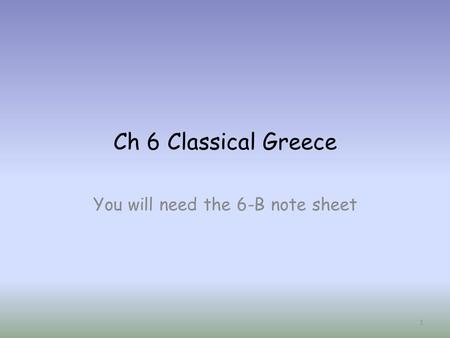Ch 6 Classical Greece You will need the 6-B note sheet 1.