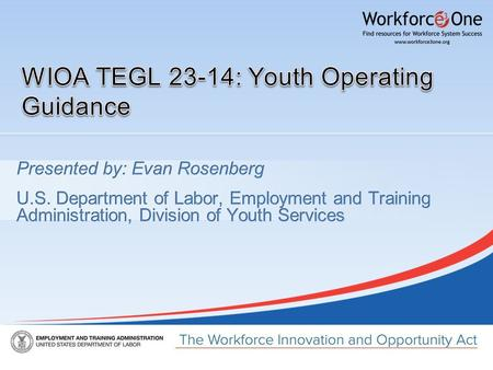 WIOA Youth Guidance  TEGL 23-14 published on March 26, 2015  Includes the following: ▪OSY Expenditure Requirement ▪Youth Committees ▪Transitioning ISY.