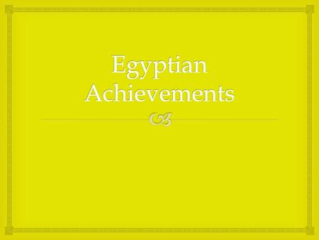   People remember Egyptians for their cultural achievements:  Art  Writing  Architecture Achievements.