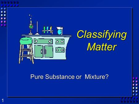1 Classifying Matter Pure Substance or Mixture?. 2 What is Matter? Matter is anything that has mass, and takes up space. 1. Matter is anything that has.