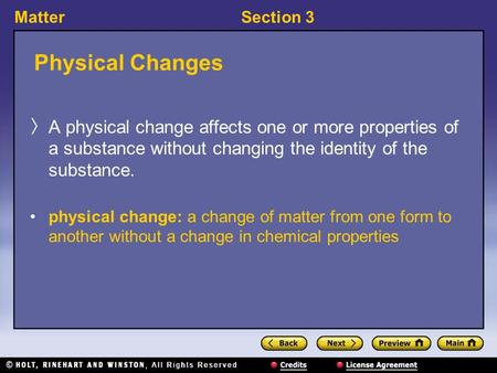 MatterSection 3 Physical Changes 〉 A physical change affects one or more properties of a substance without changing the identity of the substance. physical.
