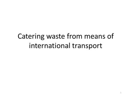Catering waste from means of international transport 1.