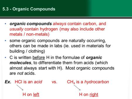 5.3 - Organic Compounds organic compounds always contain carbon, and usually contain hydrogen (may also include other metals / non-metals) some organic.