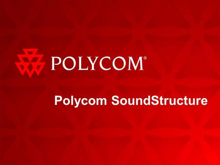 Polycom SoundStructure. 26/13/2016 | Polycom Confidential Introduction to Installed Voice Definition: rack-mounted systems that process all the audio.