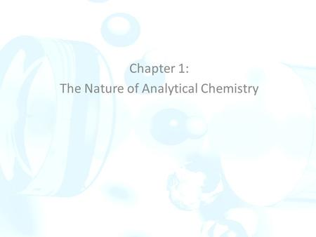 Chapter 1: The Nature of Analytical Chemistry. Introduction Analytical chemistry is a measurement science that has applications in all fields of science,