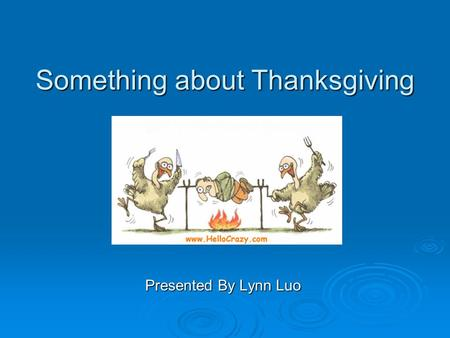 Something about Thanksgiving Presented By Lynn Luo.