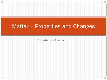 Chemistry – Chapter 3 Matter – Properties and Changes.