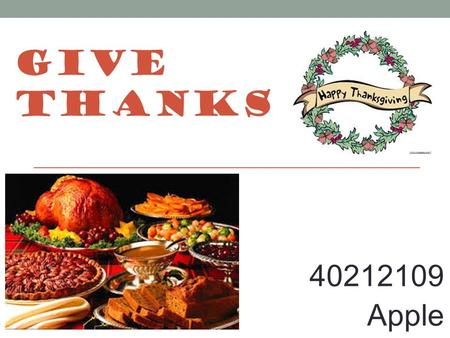 GIVE THANKS 40212109 Apple. Thanksgiving is just around the corner. This holiday not only involves football and turkey but also helps us remember to be.