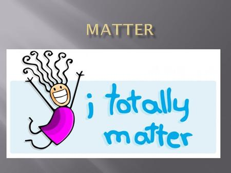 Why does it matter.  Our Universe is made of two things: matter and energy.