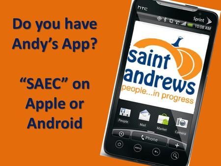 "Do you have Andy's App? ""SAEC"" on Apple or Android."