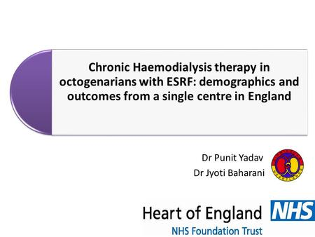 Chronic Haemodialysis therapy in octogenarians with ESRF: demographics and outcomes from a single centre in England Dr Punit Yadav Dr Jyoti Baharani.