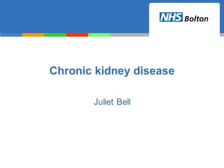 Chronic kidney disease Juliet Bell. Introduction CKD is common and frequently unrecognised More common with increasing age. Often exists together with.