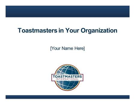 Toastmasters in Your Organization [Your Name Here]