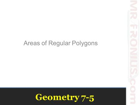 Geometry 7-5 Areas of Regular Polygons. Review Areas.