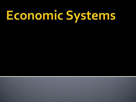  What is an economic System?  Method used by a society to produce and distribute goods and services  Which economic system a country uses depends on.
