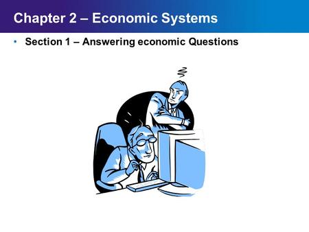 Chapter 2SectionMain Menu Chapter 2 – Economic Systems Section 1 – Answering economic Questions.