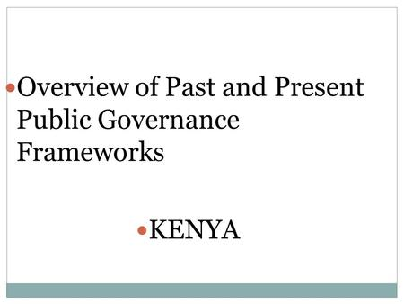 Overview of Past and Present Public Governance Frameworks KENYA.