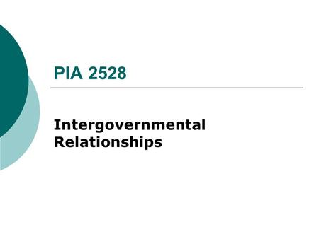 Intergovernmental Relationships PIA 2528. Intergovernmental Relationships The Nature of Relationships.