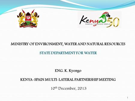 MINISTRY OF ENVIRONMENT, WATER AND NATURAL RESOURCES STATE DEPARTMENT FOR WATER ENG. K. Kyengo KENYA-SPAIN MULTI-LATERAL PARTNERSHIP MEETING 10th.