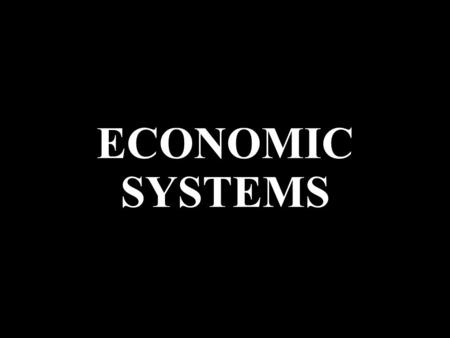 "ECONOMIC SYSTEMS. WATCH YOUTUBE: ""Economic Systems and Macroeconomics: Crash Course Economics #3"" https://www.youtube.com/watch?v=B43YEW2FvDs."