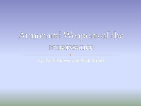 By: Zack Hoover and Nick Streiff. The main type of weapon used in the Renaissance in war was the long sword and a great sword. Various pole arms were.