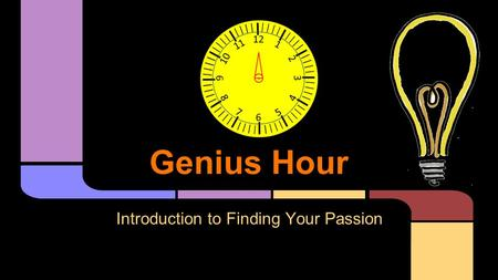 Genius Hour Introduction to Finding Your Passion.