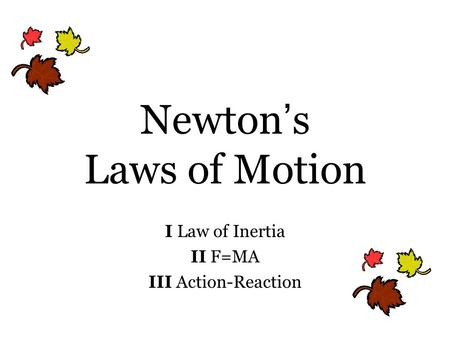 Newton ' s Laws of Motion I Law of Inertia II F=MA III Action-Reaction.
