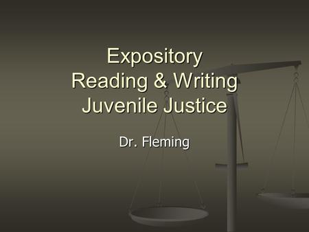 Expository Reading & Writing Juvenile Justice Dr. Fleming.