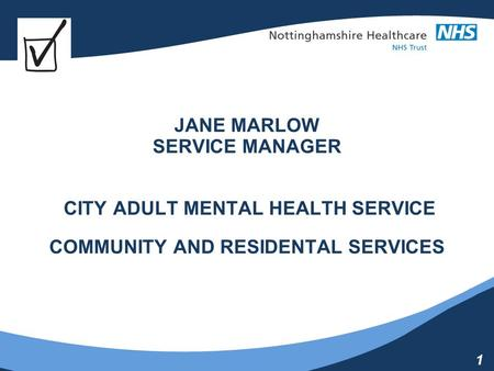 1 JANE MARLOW SERVICE MANAGER CITY ADULT MENTAL HEALTH SERVICE COMMUNITY AND RESIDENTAL SERVICES.
