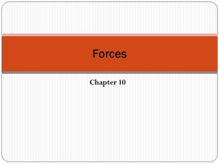 Chapter 10 Forces. The nature of Force Force – a push or a pull All forces have both magnitude and direction SI unit for Force = Newton (N) All forces.
