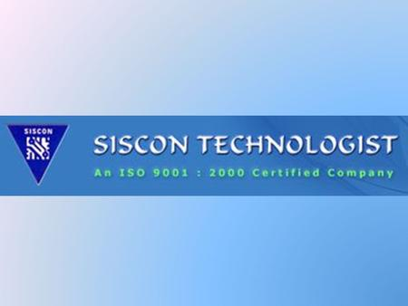 2 SISCON TECHNOLOGIST PVT.LTD ISO 9001:2000 CERTIFIED COMPANY SISCON is a leading group of Electronics Company dealing with automation product. This company.