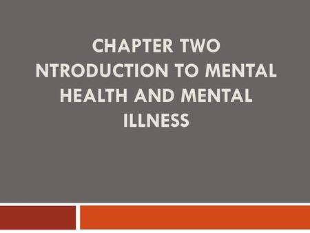 CHAPTER TWO NTRODUCTION TO MENTAL HEALTH AND MENTAL ILLNESS.