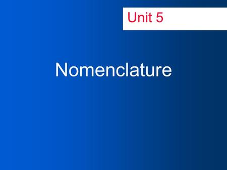 Unit 5 Nomenclature. ChemNotes 5.1: Naming of Ionic Compounds How do we communicate with other scientists? Obj: In this lesson you should learn: How to.