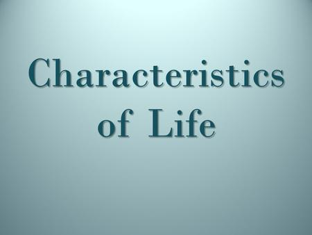 Characteristics of Life. Living things Living things.