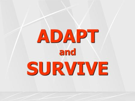 ADAPT and SURVIVE.
