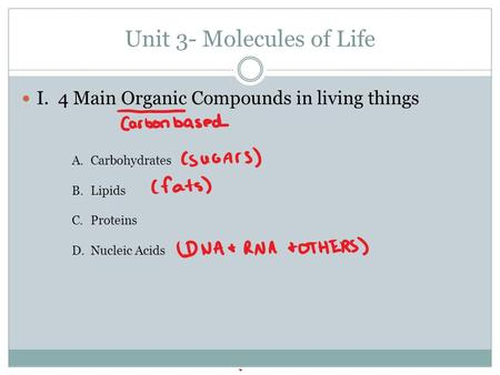 Unit 3- Molecules of Life I. 4 Main Organic Compounds in living things A.Carbohydrates B.Lipids C.Proteins D.Nucleic Acids.