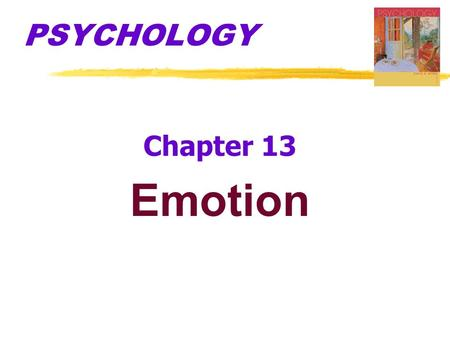 PSYCHOLOGY Chapter 13 Emotion. zWhere do emotions come from? zWhy do we have them? zDo (did) they serve an evolutionary function? zOf what are they made?