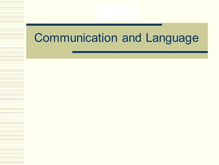 Communication and Language. Communication Communication - the evoking of a shared or common meaning in another person Interpersonal Communication - communication.