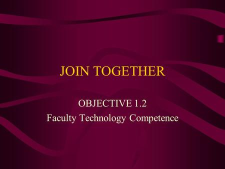 JOIN TOGETHER OBJECTIVE 1.2 Faculty Technology Competence.
