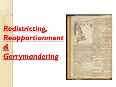 Redistricting, Reapportionment & Gerrymandering. Congressional Elections Congressional elections are different than presidential elections There is no.