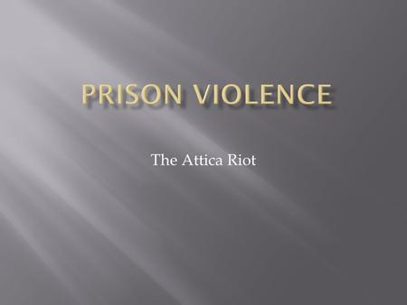 The Attica Riot. Prison violence draws from a number of themes we have discussed:  Exploding prison population and incarceration rate, resulting in high.