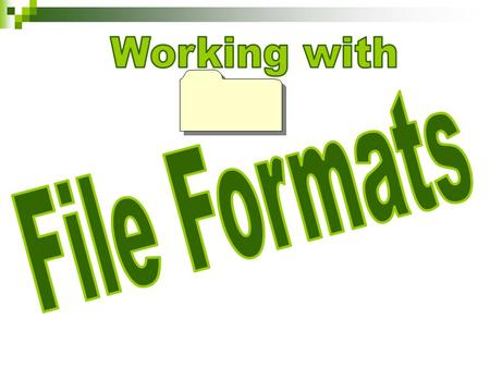 Part 1 File Formats Definition: A file format is a way to write the code of information for storage of an electronic file on a computer. Different software.