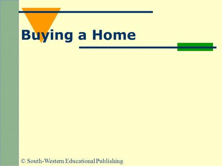 © South-Western Educational Publishing Buying a Home.