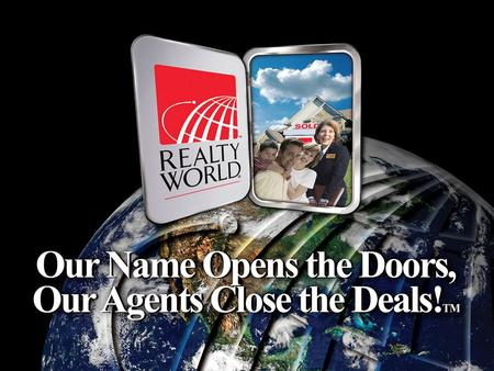 INTRODUCING Realty World – [Office Name] Our Mission Statement The mission of all Realty World professionals is to develop relationships with prospective.