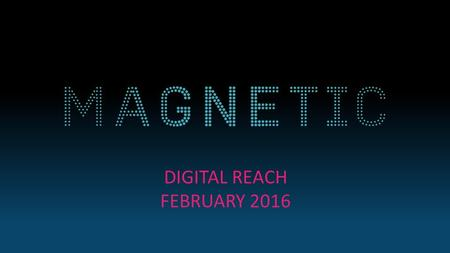 DIGITAL REACH FEBRUARY 2016. UNDUPLICATED AUDIENCE REACH MULTI PLATFORM NET REACH 21.3 MILLION Source: comScore. MMX MP/MoMX Audience Duplication Reports.