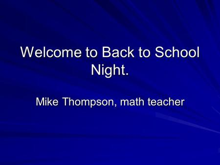 Welcome to Back to School Night. Mike Thompson, math teacher.