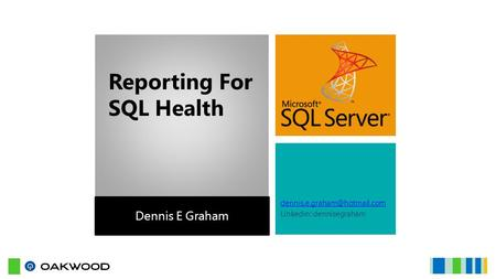 Linkedin: dennisegraham Dennis E Graham Reporting For SQL Health.