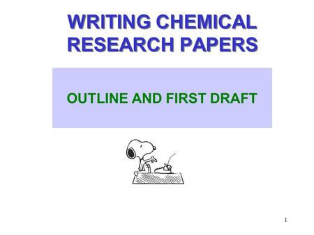 1 WRITING CHEMICAL RESEARCH PAPERS OUTLINE AND FIRST DRAFT.