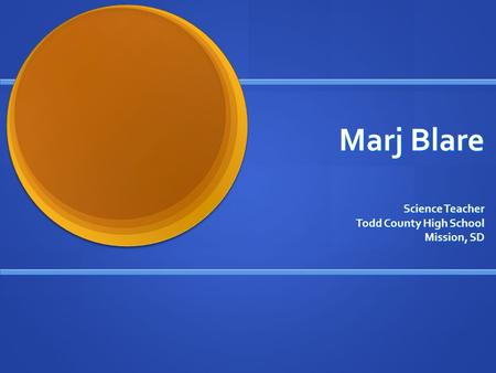 Marj Blare Science Teacher Todd County High School Mission, SD.
