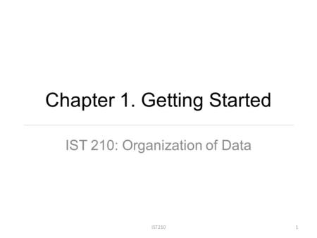 Chapter 1. Getting Started IST 210: Organization of Data IST2101.